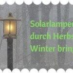 So bringen Sie Ihre Solarleuchte sicher durch Herbst und Winter